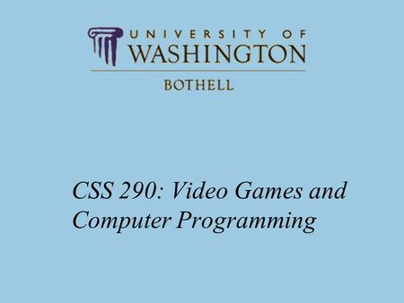 CSS 290: Video Games and Computer Programming. CSS 2902 Reading: Conditional Statements PLAD Ch 4 –The objective for this book is to provide you with.
