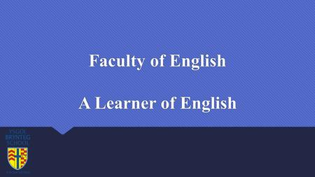 Faculty of English A Learner of English. A good English learner:  Creative  Empathetic  An accurate writer  Analytical  Explores and questions 