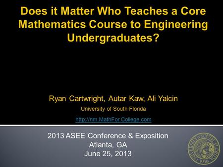 Ryan Cartwright, Autar Kaw, Ali Yalcin University of South Florida  College.com 2013 ASEE Conference & Exposition Atlanta, GA June 25,