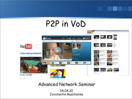 Advanced Network Seminar 14.04.10 P2P in VoD Constantin Radchenko.