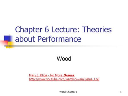Wood Chapter 61 Chapter 6 Lecture: Theories about Performance Wood Mary J. Blige - No More Drama