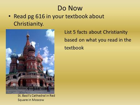 Do Now Read pg 616 in your textbook about Christianity. List 5 facts about Christianity based on what you read in the textbook St. Basil's Cathedral in.