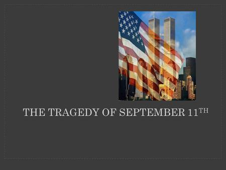 THE TRAGEDY OF SEPTEMBER 11 TH. United Airlines Flight 175 impacts the south side of the South Tower of the WTC between the 78 th and 84 th floors at.
