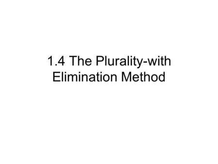 1.4 The Plurality-with Elimination Method