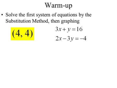 Warm-up Solve the first system of equations by the Substitution Method, then graphing.