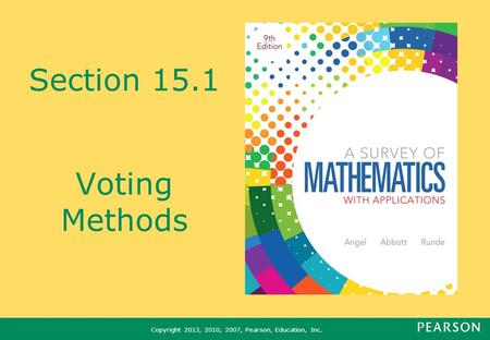 Copyright 2013, 2010, 2007, Pearson, Education, Inc. Section 15.1 Voting Methods.