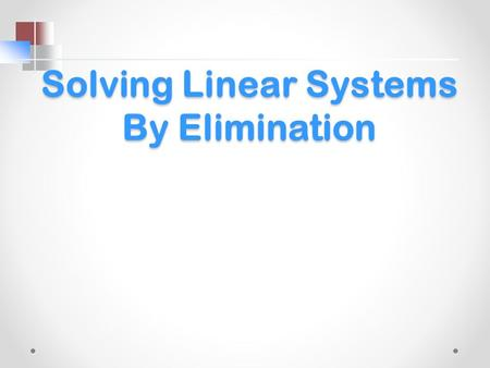 Solving Linear Systems By Elimination. Solving Linear Systems There are three methods for solving a system of equations: By Graphing them and looking.