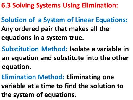 6.3 Solving Systems Using Elimination: Solution of a System of Linear Equations: Any ordered pair that makes all the equations in a system true. Substitution.
