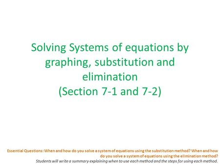 Essential Questions: When and how do you solve a system of equations using the substitution method? When and how do you solve a system of equations using.