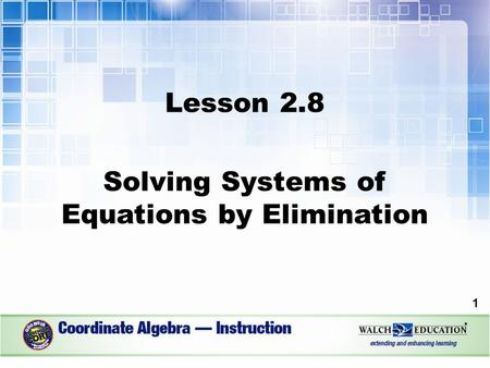 Lesson 2.8 Solving Systems of Equations by Elimination 1.