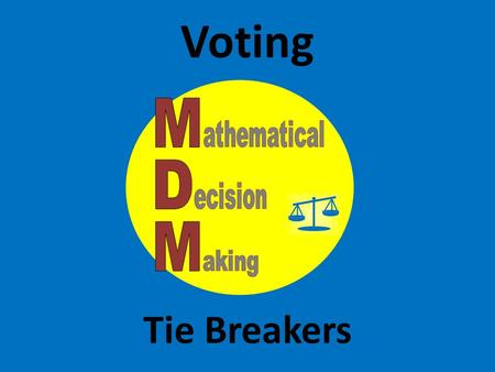 Voting Tie Breakers. With each method described – plurality method, Borda count method, plurality with elimination method, and pairwise comparison method.