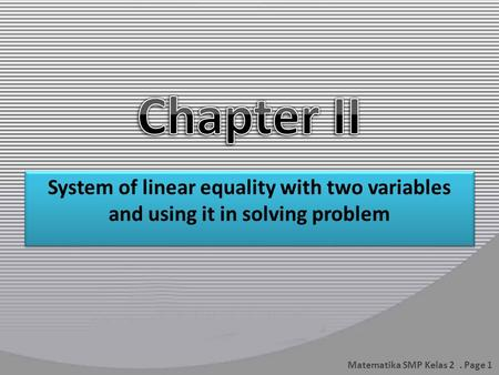 System of linear equality with two variables and using it in solving problem Matematika SMP Kelas 2. Page 1.