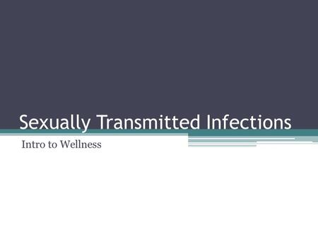 Sexually Transmitted Infections Intro to Wellness.