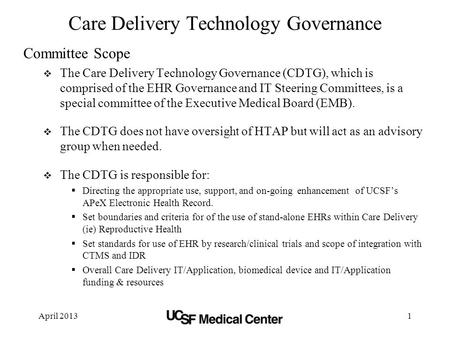 April 20131 Care Delivery Technology Governance Committee Scope  The Care Delivery Technology Governance (CDTG), which is comprised of the EHR Governance.