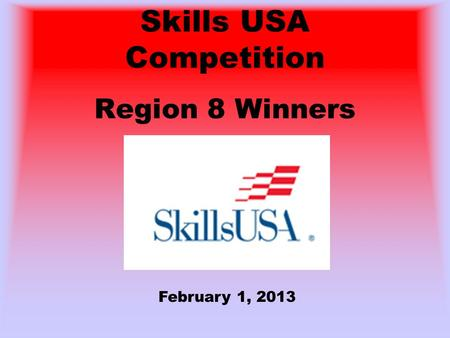 Skills USA Competition Region 8 Winners February 1, 2013.