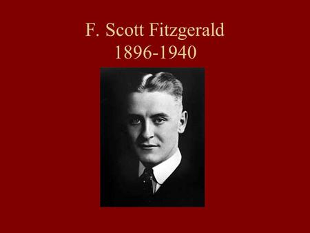 F. Scott Fitzgerald 1896-1940. Born in St. Paul, Minnesota. Named after Francis Scott Key, the author of the national anthem and a distant relative of.