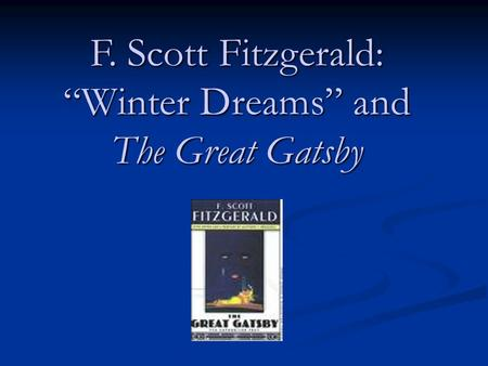 "F. Scott Fitzgerald: ""Winter Dreams"" and The Great Gatsby."