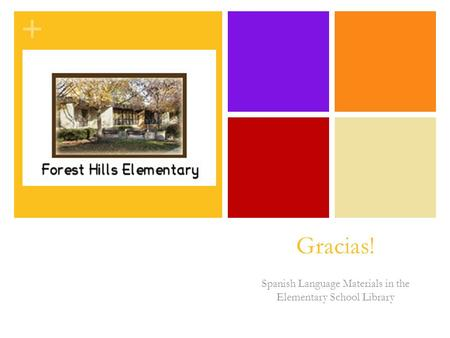 + Gracias! Spanish Language Materials in the Elementary School Library.