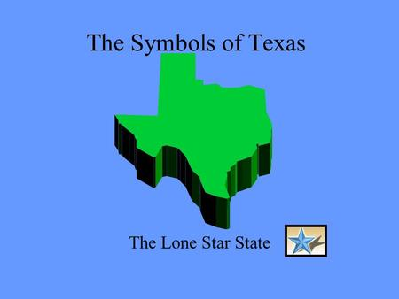 The Symbols of Texas The Lone Star State Texas is a big state with many important symbols.