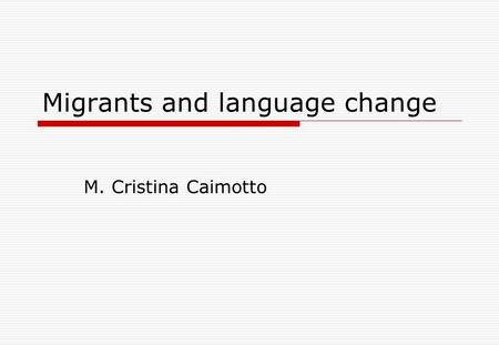Migrants and language change M. Cristina Caimotto.