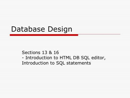 Database Design Sections 13 & 16 - Introduction to HTML DB SQL editor, Introduction to SQL statements.