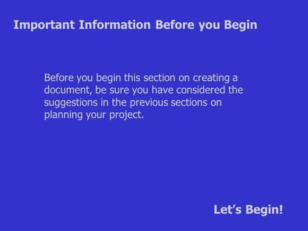 Before you begin this section on creating a document, be sure you have considered the suggestions in the previous sections on planning your project. Important.
