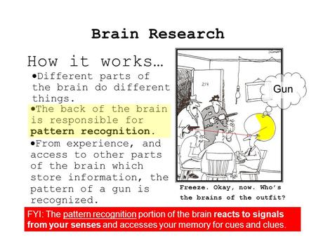 Brain Research How it works… Freeze. Okay, now. Who's the brains of the outfit?  Different parts of the brain do different things.  The back of the.