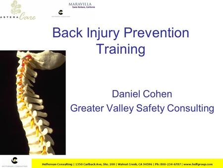 Heffernan Consulting | 1350 Carlback Ave, Ste. 200 | Walnut Creek, CA 94596 | Ph: 800-234-6787 | www.heffgroup.com Back Injury Prevention Training Daniel.