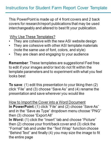 Instructions for Student Farm Report Cover Template This PowerPoint is made up of 4 front covers and 2 back covers for research/report publications that.
