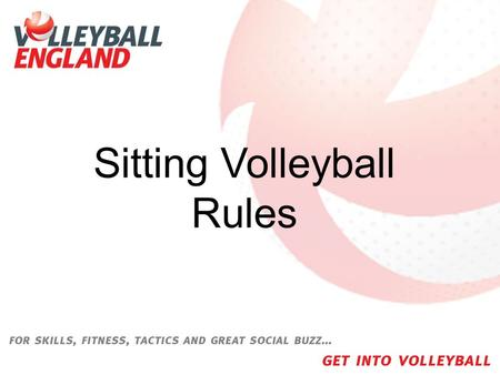Sitting Volleyball Rules. Volleyball Rules 3 Touches – Pass, Set, Spike 6 Players Same player can't touch it twice in a row (except after a block) Play.