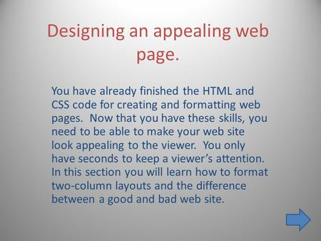 Designing an appealing web page. You have already finished the HTML and CSS code for creating and formatting web pages. Now that you have these skills,