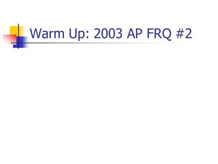 Warm Up: 2003 AP FRQ #2. We usually denote random variables by capital letters such as X or Y When a random variable X describes a random phenomenon,