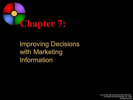 For use only with Perreault and McCarthy texts. © The McGraw-Hill Companies, Inc., 2000 Irwin/McGraw-Hill Chapter 7: Improving Decisions with Marketing.
