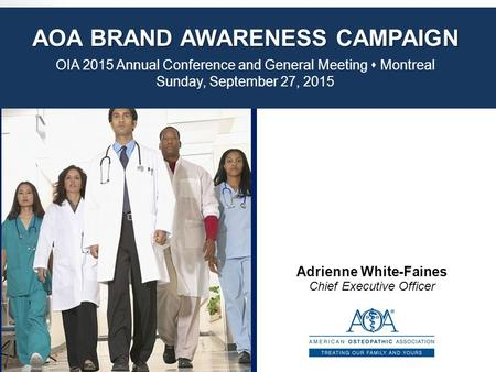 AOA BRAND AWARENESS CAMPAIGN OIA 2015 Annual Conference and General Meeting  Montreal Sunday, September 27, 2015 Adrienne White-Faines Chief Executive.