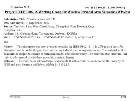 Doc.: IEEE 802.15-12-0504-00-004q Submission ETRI September 2012 Slide 1 Project: IEEE P802.15 Working Group for Wireless Personal Area Networks (WPANs)