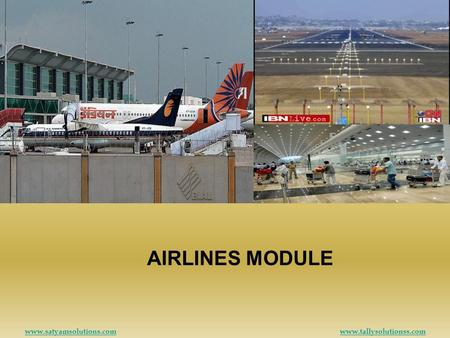 AIRLINES MODULE www.satyamsolutions.comwww.tallysolutionss.com.