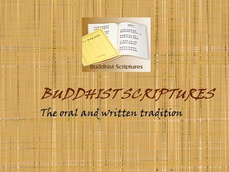 BUDDHIST SCRIPTURES The oral and written tradition.