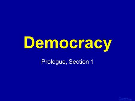 Template by Bill Arcuri, WCSD Click Once to Begin Democracy Prologue, Section 1.