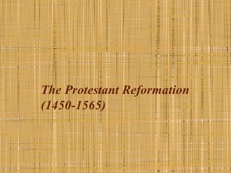 The Protestant Reformation (1450-1565). Key Concepts End of Religious Unity and in the West Attack on the medieval church—its institutions, doctrine,