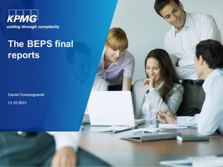 The BEPS final reports Daniel Szmaragowski 13.10.2015.
