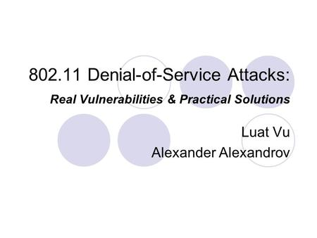 802.11 Denial-of-Service Attacks: Real Vulnerabilities & Practical Solutions Luat Vu Alexander Alexandrov.