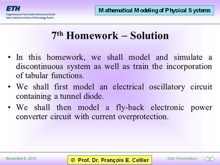 Start Presentation November 8, 2012 7 th Homework  Solution In this homework, we shall model and simulate a discontinuous system as well as train the.