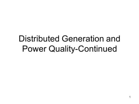 1 Distributed Generation and Power Quality-Continued.