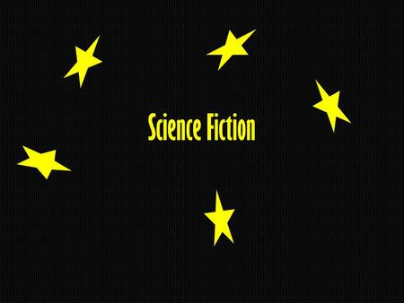 Science Fiction. Definition: >A genre of fiction in which the stories often tell about science and technology of the future >Has a relationship with the.
