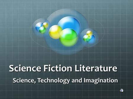 Science Fiction Literature Science, Technology and Imagination.