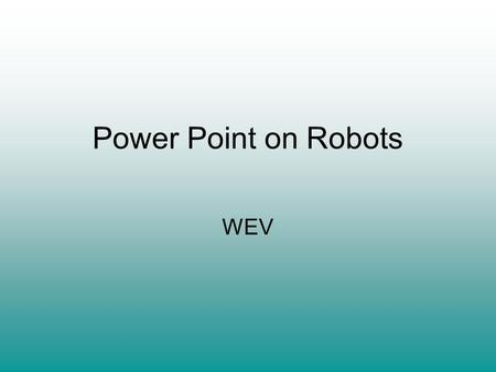 Power Point on Robots WEV. The New Robot Scuola Superiore Sant'Anna CRIM Lab (an Engineering lab) in Pisa, Italy has created a robot that uses GPS. It.
