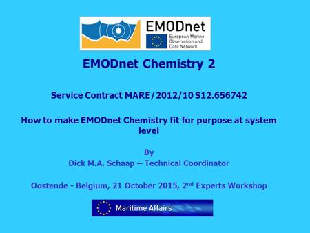 EMODnet Chemistry 2 Service Contract MARE/2012/10 S12.656742 How to make EMODnet Chemistry fit for purpose at system level By Dick M.A. Schaap – Technical.