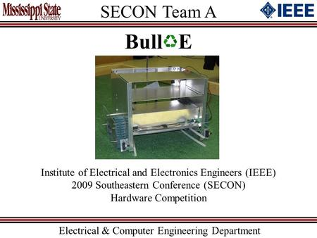 SECON Team A Electrical & Computer Engineering Department Bull E Institute of Electrical and Electronics Engineers (IEEE) 2009 Southeastern Conference.