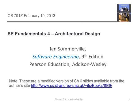 SE Fundamentals 4 – Architectural Design 1Chapter 6 Architectural design CS 791Z February 19, 2013 Ian Sommerville, Software Engineering, 9 th Edition.