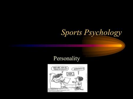 Sports Psychology Personality. Personality TIPS! Make sure you learn the specific definition of personality! Have awareness of the links between personality.